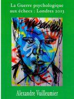 Alexandre Vuilleumier – La Guerre psychologique aux echecs: Londres 2013