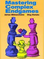 A. Mikhalchishin & O. Stetsko – Mastering Complex Endgames