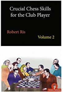 Robert Ris – Crucial Chess Skills for the Club Player (Vol. 2)