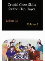 Robert Ris – Crucial Chess Skills for the Club Player, Vol. 2