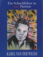 Karel van der Weide – Ein Schachleben in 100 Partien