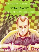 Gata Kamsky – Chess Gamer, Vol 2: Return 2004-2013