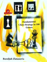 Boroljub Zlatanovic – Fundamental Chess Strategy in 100 Games