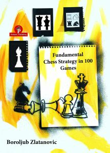 Read more about the article Boroljub Zlatanovic – Fundamental Chess Strategy in 100 Games