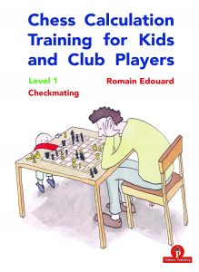 Romain Edouard – Chess Calculation Training for Kids and Club Players: Level 1 Checkmating