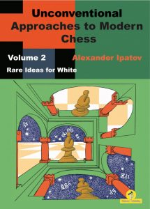 Alexander Ipatov – Unconventional Approaches to Modern Chess – Volume 2 – Rare Ideas for White