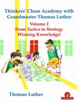 Thomas Luther – Thinkers' Chess Academy with GM Thomas Luther – Volume 2: From Tactics to Strategy – Winning Knowledge