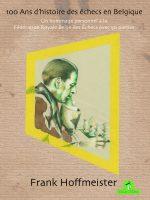 Frank Hoffmeister – 100 ans d'histoire du jeu d'échecs en Belgique