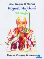 Miguel Najdorf – El Viejo – Life, Games & Stories